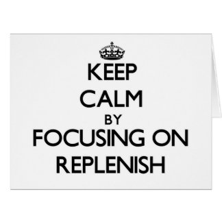 Keep Calm by focusing on Replenish Large Greeting Card