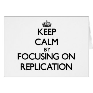 Keep Calm by focusing on Replication Greeting Card