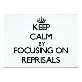 Keep Calm by focusing on Reprisals 5x7 Paper Invitation Card
