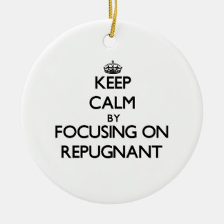Keep Calm by focusing on Repugnant Double-Sided Ceramic Round Christmas Ornament