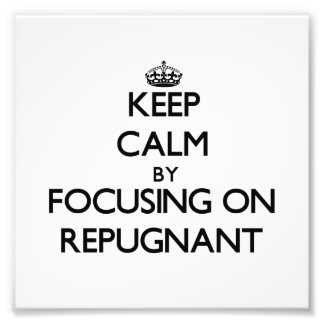 Keep Calm by focusing on Repugnant Photograph