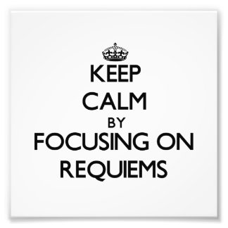 Keep Calm by focusing on Requiems Photo Art