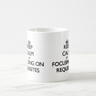 Keep Calm by focusing on Requisites Classic White Coffee Mug