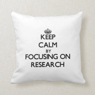 Keep Calm by focusing on Research Throw Pillows
