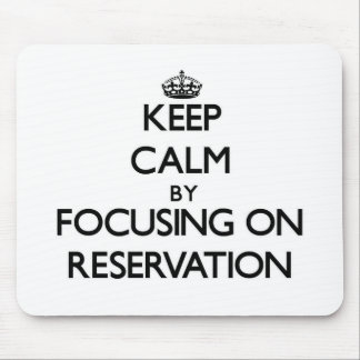 Keep Calm by focusing on Reservation Mouse Pad