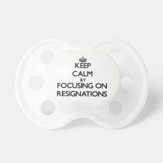 Keep Calm by focusing on Resignations Baby Pacifier