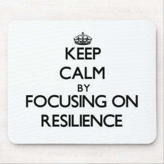 Keep Calm by focusing on Resilience Mouse Pad