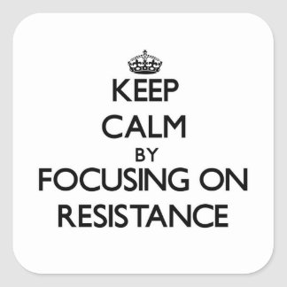 Keep Calm by focusing on Resistance Sticker