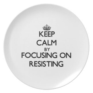Keep Calm by focusing on Resisting Plates