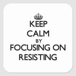 Keep Calm by focusing on Resisting Sticker