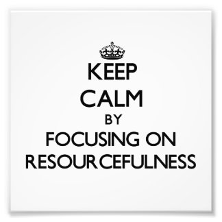 Keep Calm by focusing on Resourcefulness Photographic Print