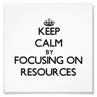 Keep Calm by focusing on Resources Photo