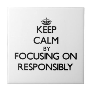 Keep Calm by focusing on Responsibly Ceramic Tile