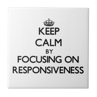 Keep Calm by focusing on Responsiveness Tiles