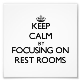 Keep Calm by focusing on Rest Rooms Photo Art