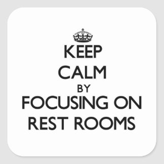 Keep Calm by focusing on Rest Rooms Square Stickers