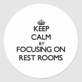 Keep Calm by focusing on Rest Rooms Round Stickers