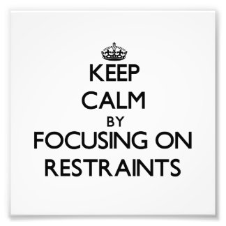 Keep Calm by focusing on Restraints Art Photo