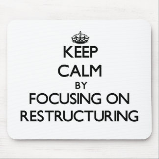 Keep Calm by focusing on Restructuring Mouse Pad