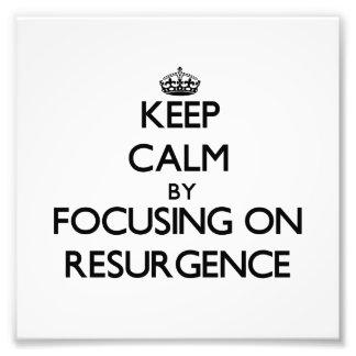 Keep Calm by focusing on Resurgence Photo Art