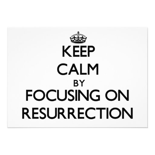 Keep Calm by focusing on Resurrection Announcements