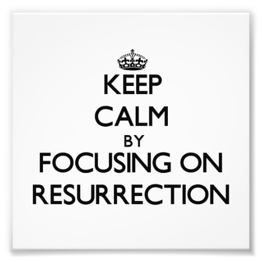 Keep Calm by focusing on Resurrection Photo Print