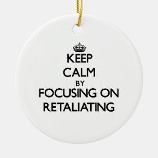 Keep Calm by focusing on Retaliating Ornaments