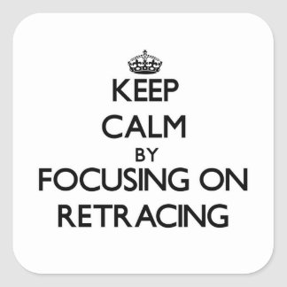 Keep Calm by focusing on Retracing Square Sticker
