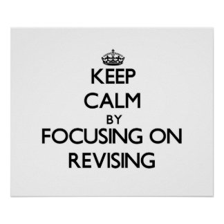 Keep Calm by focusing on Revising Print