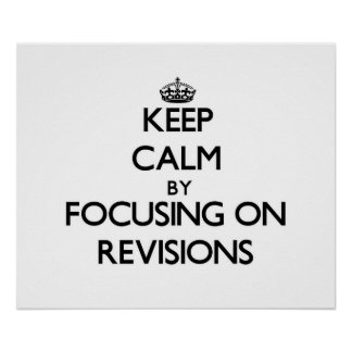 Keep Calm by focusing on Revisions Poster