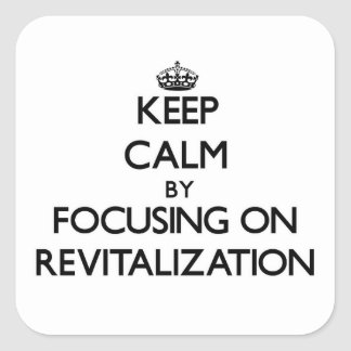 Keep Calm by focusing on Revitalization Square Stickers