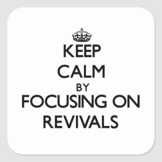 Keep Calm by focusing on Revivals Square Sticker