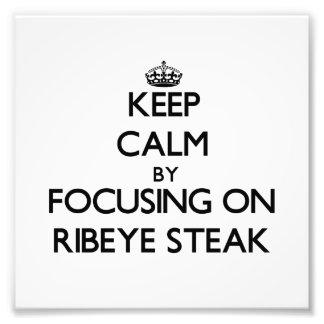 Keep Calm by focusing on Ribeye Steak Photo Art