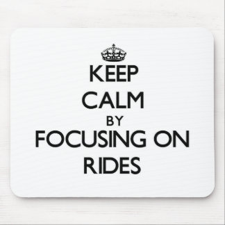 Keep Calm by focusing on Rides Mouse Pads