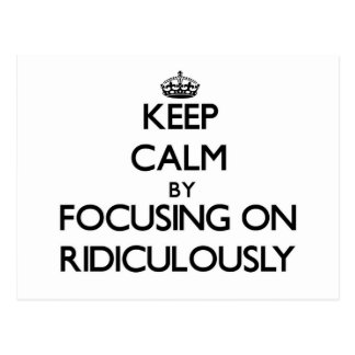 Keep Calm by focusing on Ridiculously Postcard