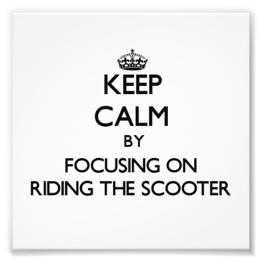 Keep Calm by focusing on Riding The Scooter Photographic Print