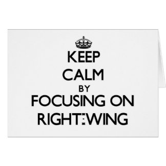 Keep Calm by focusing on Right-Wing Cards