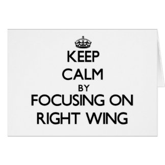 Keep Calm by focusing on Right Wing Greeting Card