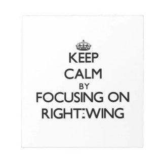 Keep Calm by focusing on Right-Wing Note Pads