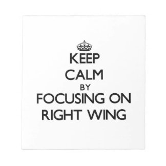 Keep Calm by focusing on Right Wing Notepads