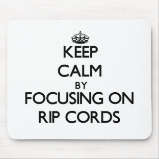 Keep Calm by focusing on Rip Cords Mousepad