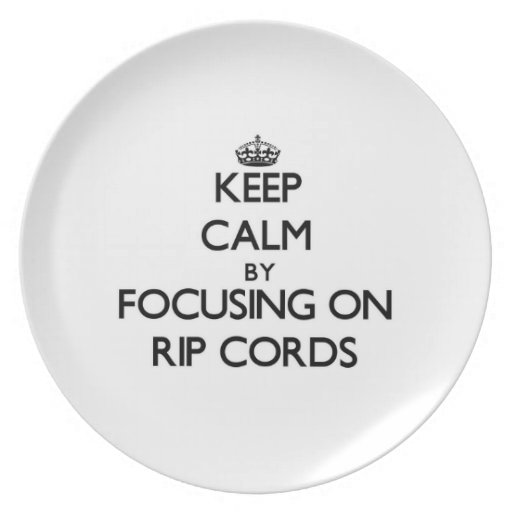 Keep Calm by focusing on Rip Cords Party Plates