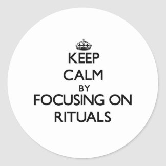 Keep Calm by focusing on Rituals Round Sticker