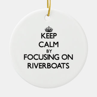 Keep Calm by focusing on Riverboats Christmas Tree Ornaments