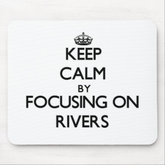 Keep Calm by focusing on Rivers Mouse Pad