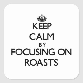Keep Calm by focusing on Roasts Square Sticker
