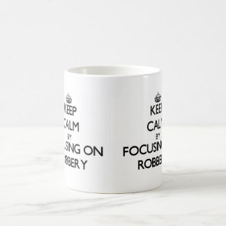 Keep Calm by focusing on Robbery Coffee Mug
