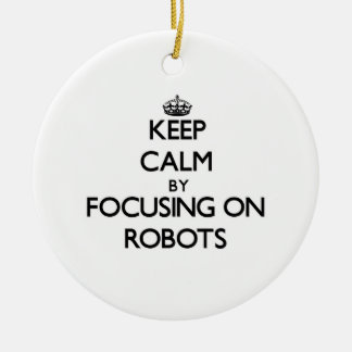 Keep Calm by focusing on Robots Christmas Tree Ornament