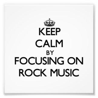 Keep Calm by focusing on Rock Music Art Photo