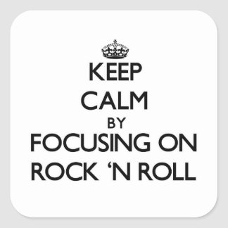 Keep Calm by focusing on Rock 'N Roll Square Sticker